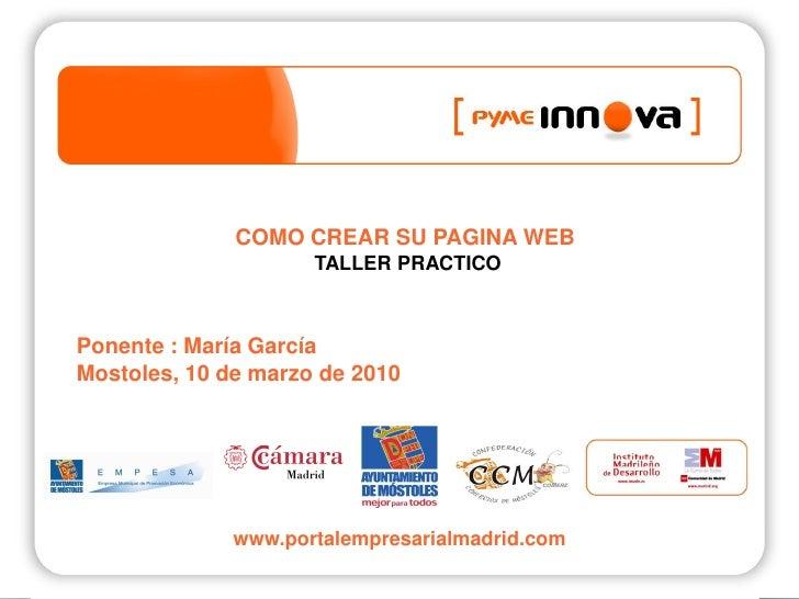 COMO CREAR SU PAGINA WEB                      TALLER PRACTICO    Ponente : María García Mostoles, 10 de marzo de 2010     ...