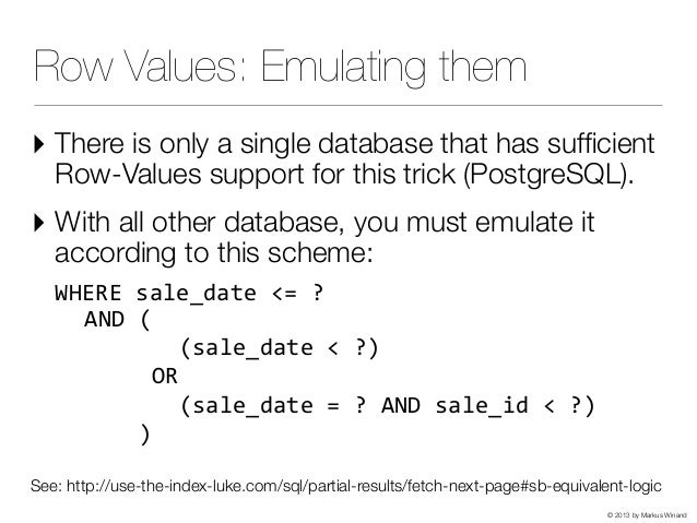 © 2013 by Markus Winand Row Values: Emulating them ‣ There is only a single database that has sufficient Row-Values support...