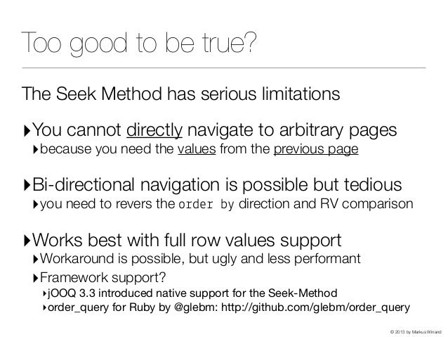 © 2013 by Markus Winand Too good to be true? The Seek Method has serious limitations ‣You cannot directly navigate to arbi...