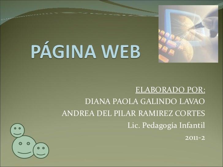 ELABORADO POR: DIANA PAOLA GALINDO LAVAO ANDREA DEL PILAR RAMIREZ CORTES Lic. Pedagogía Infantil 2011-2