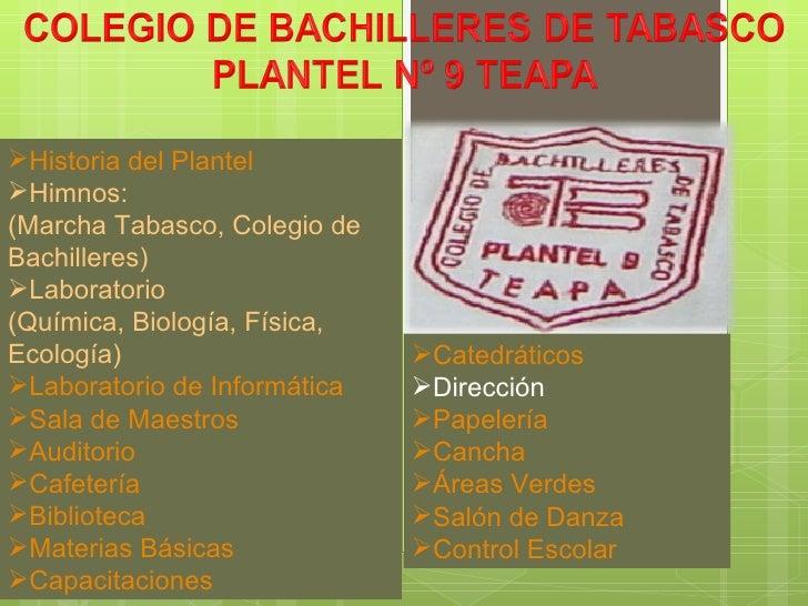<ul><li>Historia del Plantel </li></ul><ul><li>Himnos:  </li></ul><ul><li>(Marcha Tabasco, Colegio de Bachilleres) </li></...
