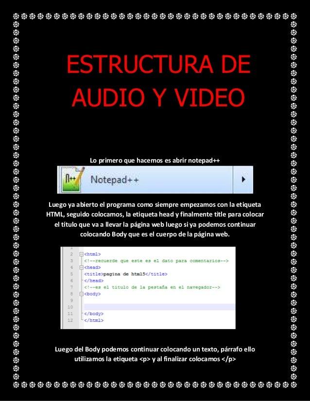 ESTRUCTURA DE      AUDIO Y VIDEO              Lo primero que hacemos es abrir notepad++ Luego ya abierto el programa como ...