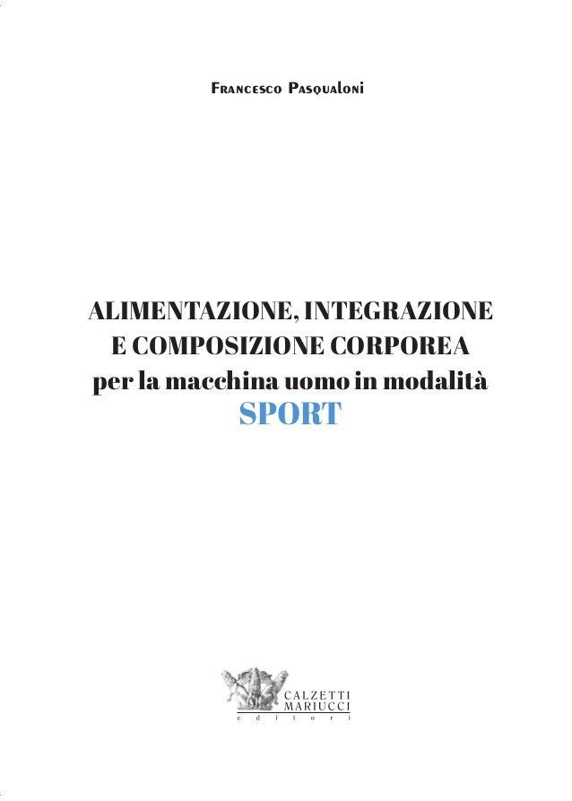 Francesco Pasqualoni ALIMENTAZIONE, INTEGRAZIONE E COMPOSIZIONE CORPOREA per la macchina uomo in modalità SPORT