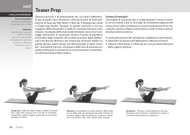 78 Pilates Espirare. Arrotondare la parte inferiore della schie- na ed abbassarla sul pavimento facendo srotolare la colon...