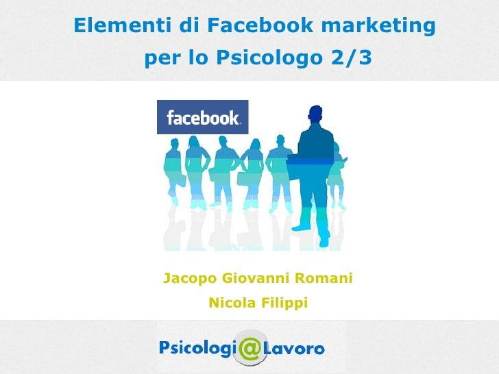 Elementi di Facebook marketing     per lo Psicologo 2/3       Jacopo Giovanni Romani            Nicola Filippi