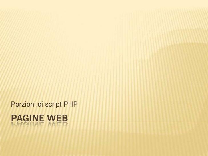Pagine WEB<br />Porzioni di script PHP <br />