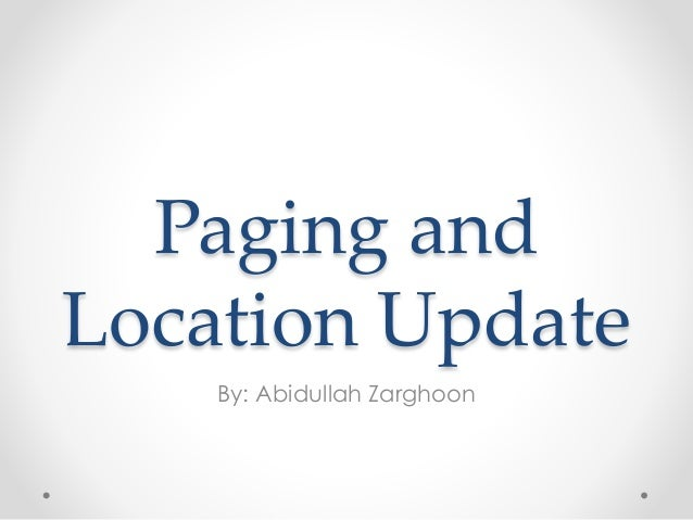 Paging and Location Update By: Abidullah Zarghoon