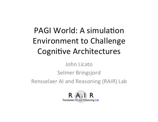 PAGI	   World:	   A	   simula1on	    Environment	   to	   Challenge	    Cogni1ve	   Architectures	    John	   Licato	    S...