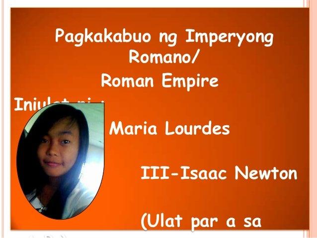 Pagkakabuo ng Imperyong Romano/ Roman Empire Iniulat ni : Maria Lourdes Macahis III-Isaac Newton (Ulat par a sa