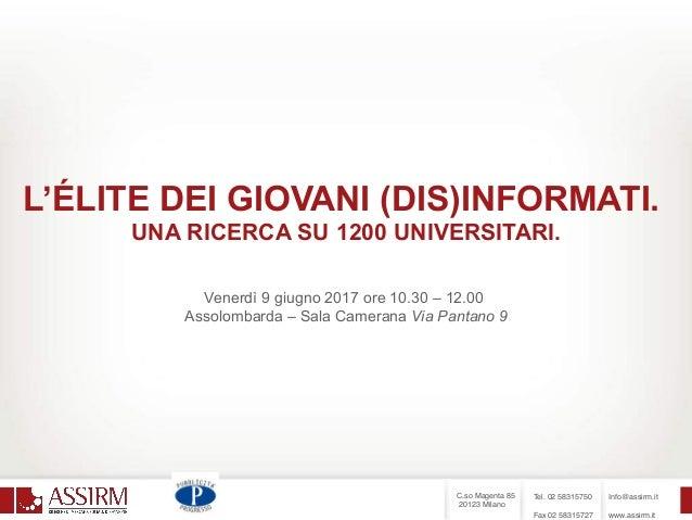 C.so Magenta 85 20123 Milano Tel. 02 58315750 Fax 02 58315727 Info@assirm.it www.assirm.it L'ÉLITE DEI GIOVANI (DIS)INFO...