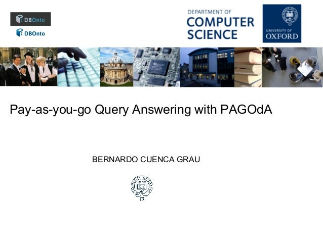 Pay-as-you-go Query Answering with PAGOdA  BERNARDO CUENCA GRAU