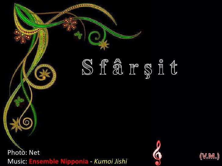 S f â r ş i t<br />Photo: Net<br />Music: Ensemble Nipponia- KumoiJishi<br />(V.M.)<br />