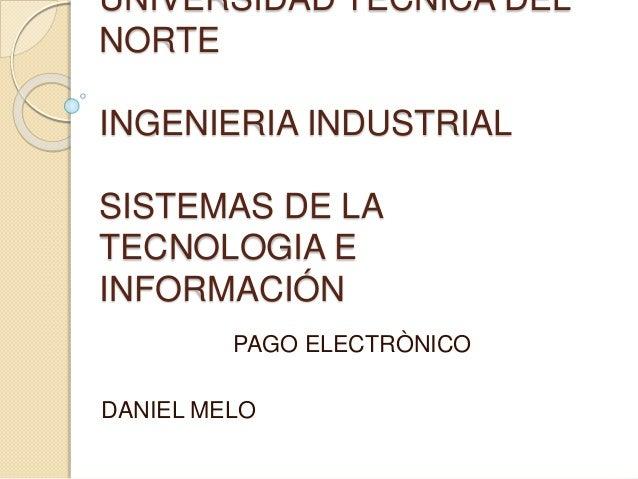 UNIVERSIDAD TÉCNICA DEL NORTE INGENIERIA INDUSTRIAL SISTEMAS DE LA TECNOLOGIA E INFORMACIÓN PAGO ELECTRÒNICO DANIEL MELO