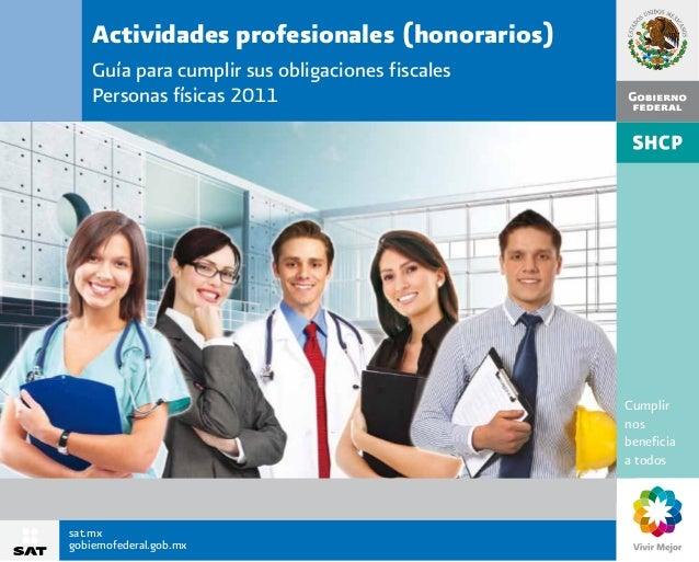 Actividades profesionales (honorarios) Guía para cumplir sus obligaciones f iscales Personas físicas 2011  Cumplir nos ben...