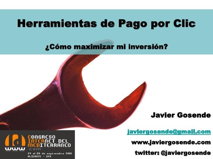 Herramientas de Pago por Clic      ¿Cómo maximizar mi inversión?                                  Javier Gosende          ...