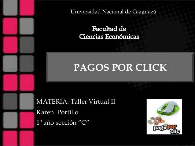 """Universidad Nacional de Caaguazú  PAGOS POR CLICK MATERIA: Taller Virtual II Karen Portillo 1º año sección """"C"""""""