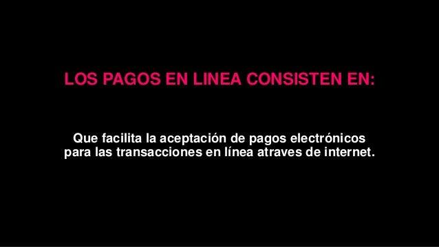 LOS PAGOS EN LINEA CONSISTEN EN: Que facilita la aceptación de pagos electrónicos para las transacciones en línea atraves ...