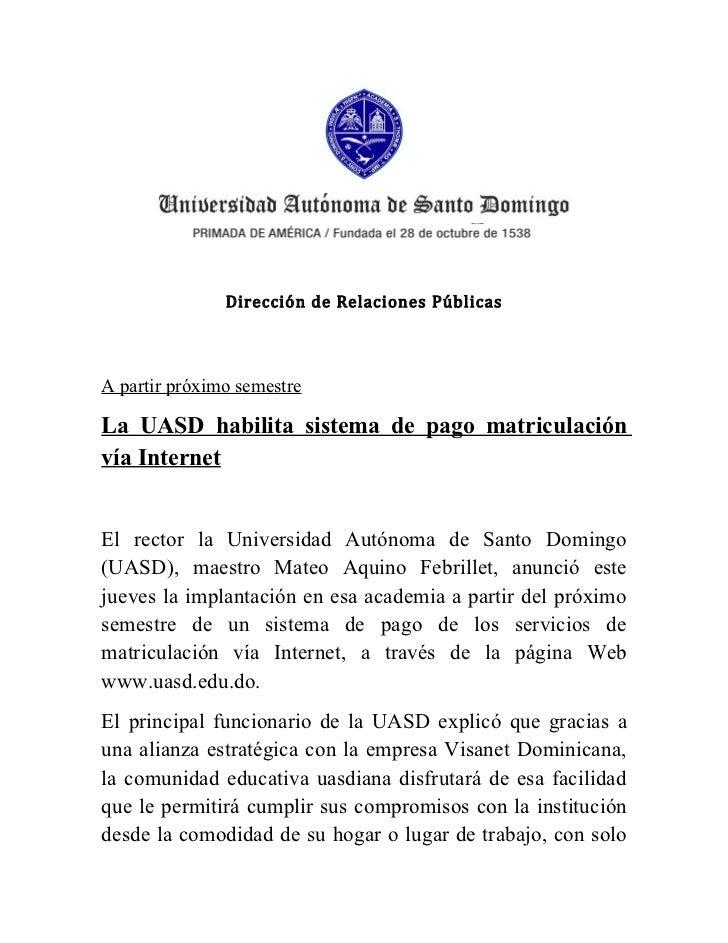 Dirección de Relaciones PúblicasA partir próximo semestreLa UASD habilita sistema de pago matriculaciónvía InternetEl rect...