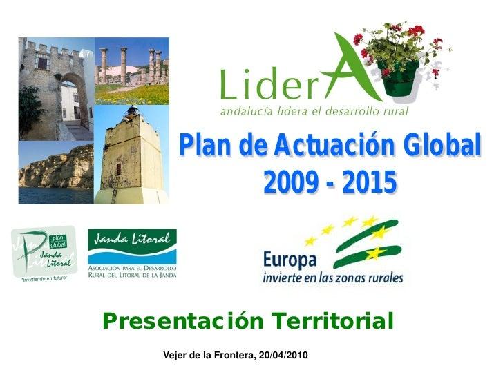 Plan de Actuación Global                2009 - 2015    Presentación Territorial      Vejer de la Frontera, 20/04/2010