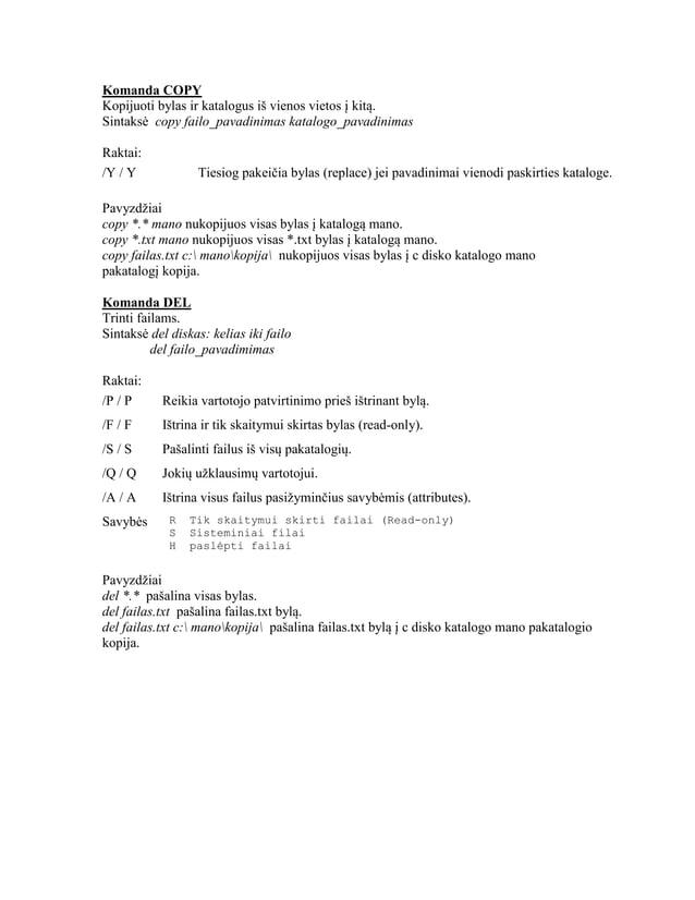 Komanda COPY Kopijuoti bylas ir katalogus iš vienos vietos į kitą. Sintaksė copy failo_pavadinimas katalogo_pavadinimas Ra...