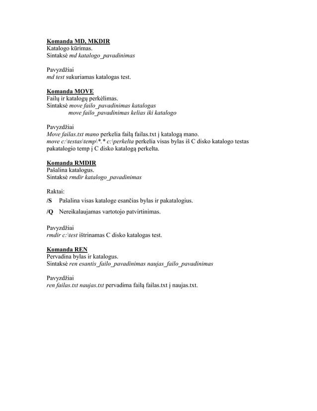 Komanda MD, MKDIR Katalogo kūrimas. Sintaksė md katalogo_pavadinimas Pavyzdžiai md test sukuriamas katalogas test. Komanda...