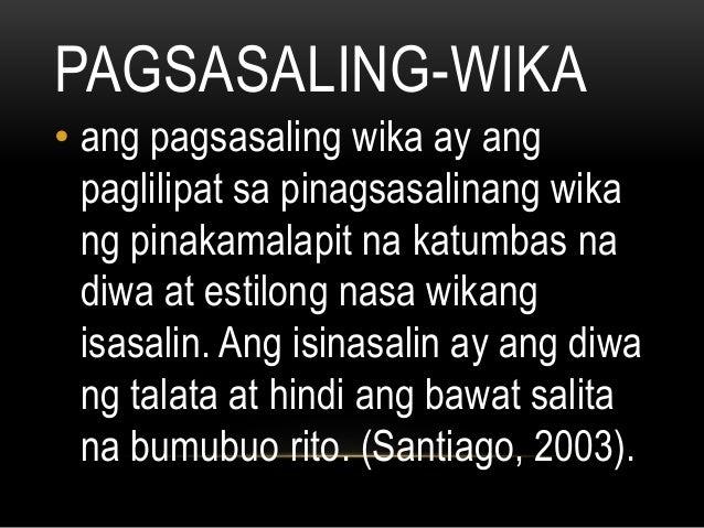 PAGSASALING-WIKA • ang pagsasaling wika ay ang paglilipat sa pinagsasalinang wika ng pinakamalapit na katumbas na diwa at ...