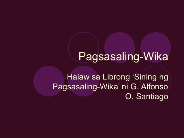 Pagsasaling-WikaHalaw sa Librong 'Sining ngPagsasaling-Wika' ni G. AlfonsoO. Santiago
