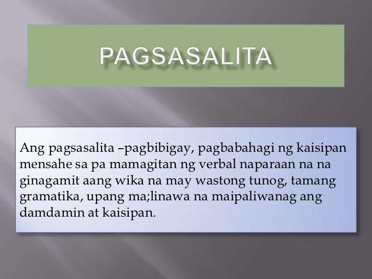 Ang pagsasalita –pagbibigay, pagbabahagi ng kaisipanmensahe sa pa mamagitan ng verbal naparaan na naginagamit aang wika na...