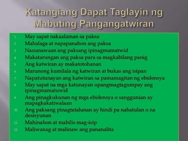1.    May sapat nakaalaman sa paksa2.    Mahalaga at napapanahon ang paksa3.    Nauunawaan ang paksang ipinagmamatwid4.   ...