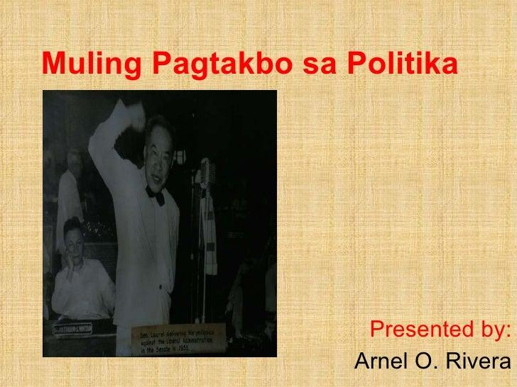 Muling Pagtakbo sa Politika Presented by: Arnel O. Rivera