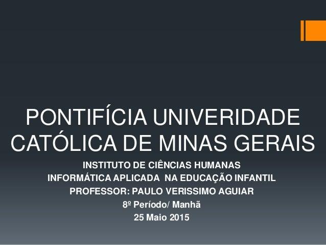 PONTIFÍCIA UNIVERIDADE CATÓLICA DE MINAS GERAIS INSTITUTO DE CIÊNCIAS HUMANAS INFORMÁTICA APLICADA NA EDUCAÇÃO INFANTIL PR...