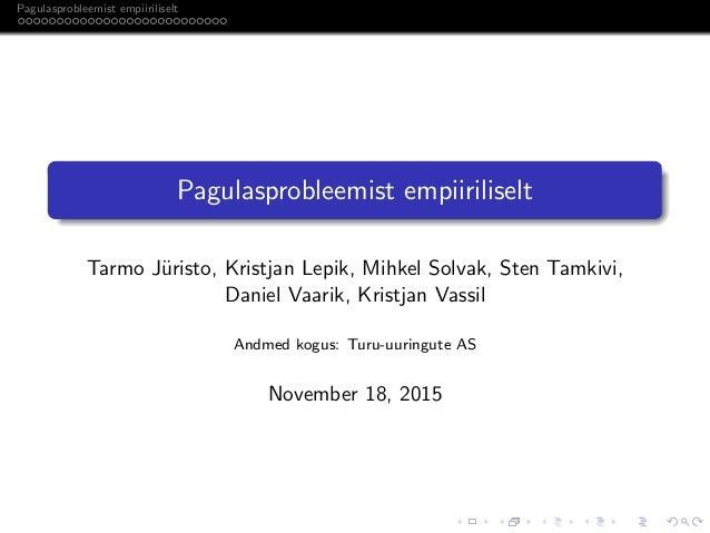 Pagulasprobleemist empiiriliselt Pagulasprobleemist empiiriliselt Tarmo J¨uristo, Kristjan Lepik, Mihkel Solvak, Sten Tamk...