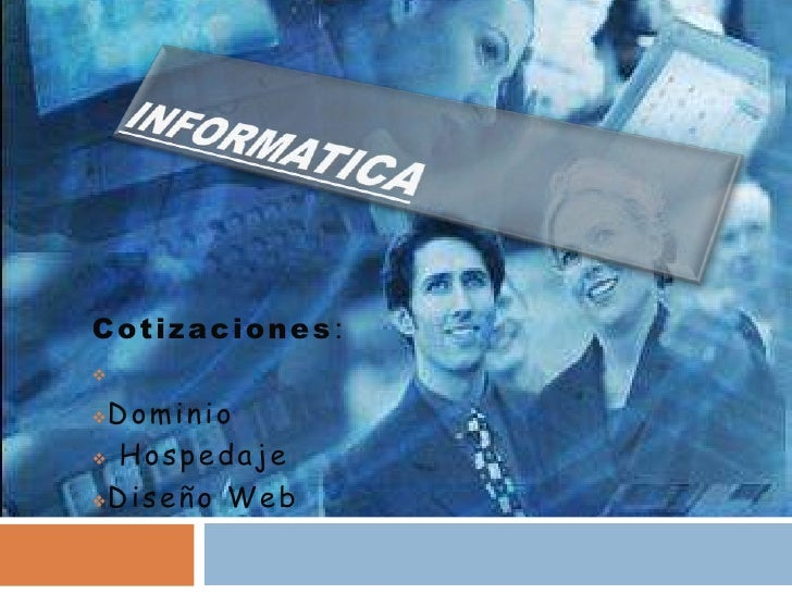 INFORMATICA<br />Cotizaciones:<br /><ul><li>Dominio