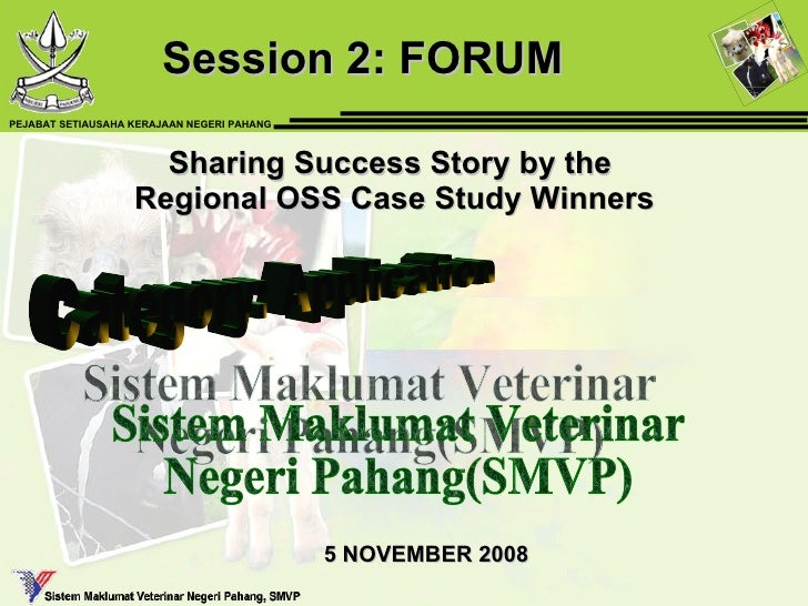 Sharing Success Story by the  Regional OSS Case Study Winners Session 2: FORUM  Sistem Maklumat Veterinar  Negeri Pahang(S...