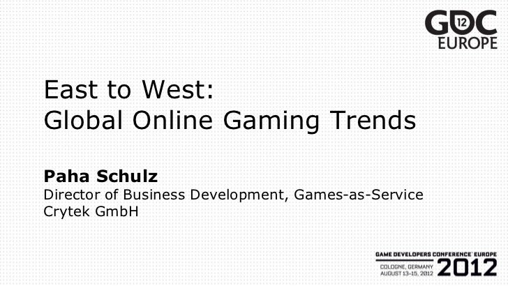 East to West:Global Online Gaming TrendsPaha SchulzDirector of Business Development, Games-as-ServiceCrytek GmbH
