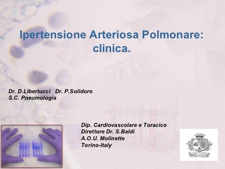 Ipertensione Arteriosa Polmonare: clinica. Dr. D.Libertucci  Dr. P.Solidoro S.C. Pneumologia Dip. Cardiovascolare e Toraci...