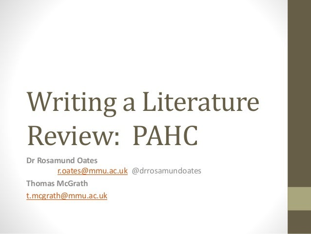 Writing a Literature Review: PAHC Dr Rosamund Oates r.oates@mmu.ac.uk @drrosamundoates Thomas McGrath t.mcgrath@mmu.ac.uk