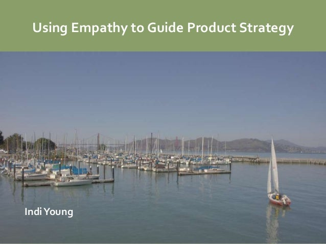 Using Empathy to Guide Product StrategyIndi Young
