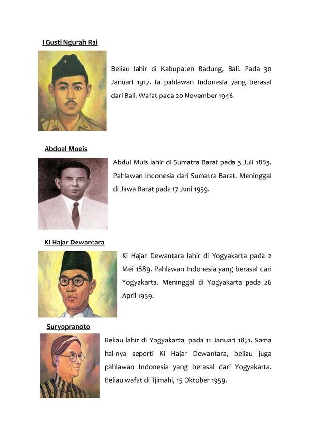 I Gusti Ngurah Rai Beliau lahir di Kabupaten Badung, Bali. Pada 30 Januari 1917. Ia pahlawan Indonesia yang berasal dari B...
