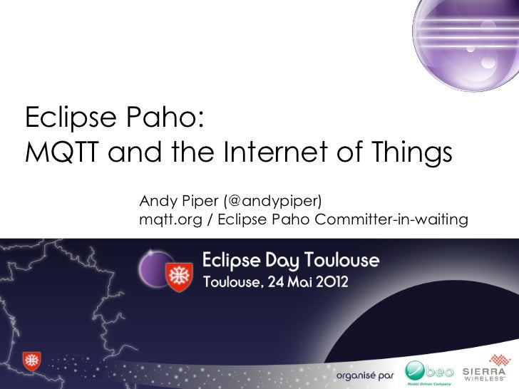 Eclipse Paho:MQTT and the Internet of Things         Andy Piper (@andypiper)         mqtt.org / Eclipse Paho Committer-in-...