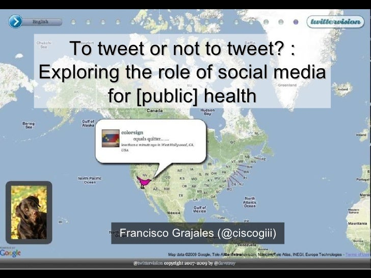 To tweet or not to tweet? :Exploring the role of social media for [public] health<br />Francisco Grajales (@ciscogiii)<br />