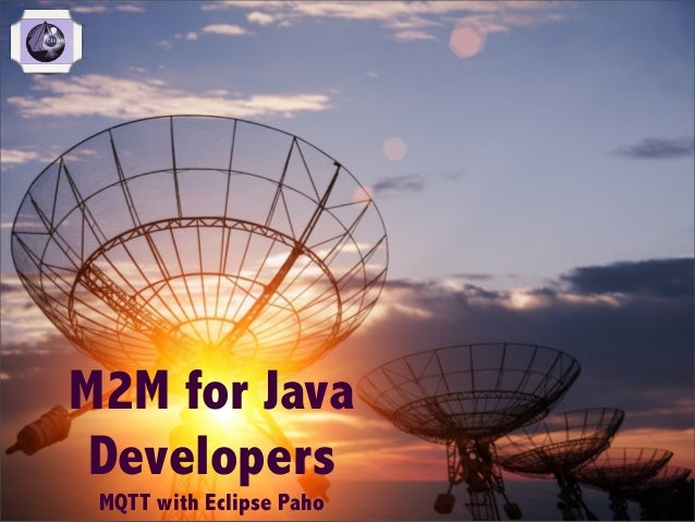 M2M for Java Developers MQTT with Eclipse Paho