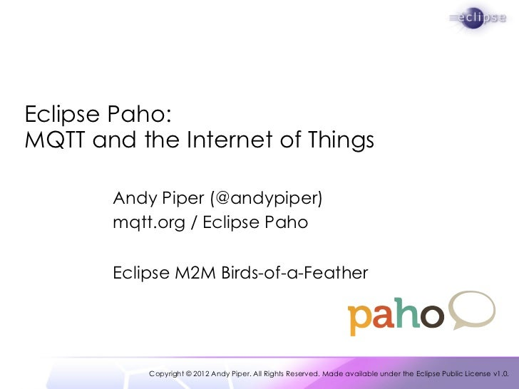 Eclipse Paho:MQTT and the Internet of Things       Andy Piper (@andypiper)       mqtt.org / Eclipse Paho       Eclipse M2M...
