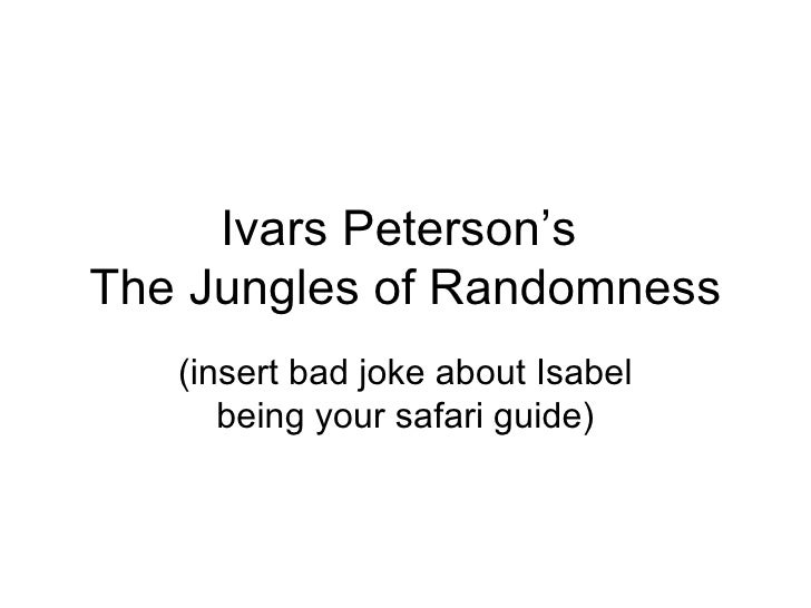Ivars Peterson's  The Jungles of Randomness (insert bad joke about Isabel being your safari guide)
