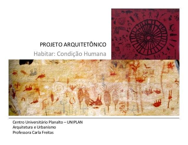 PROJETO  ARQUITETÔNICO   Centro  Universitário  Planalto  –  UNIPLAN   Arquitetura  e  Urbanismo   Pro...