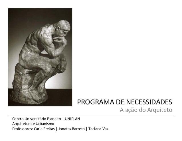 PROGRAMA  DE  NECESSIDADES   Centro  Universitário  Planalto  –  UNIPLAN   Arquitetura  e  Urbanismo ...