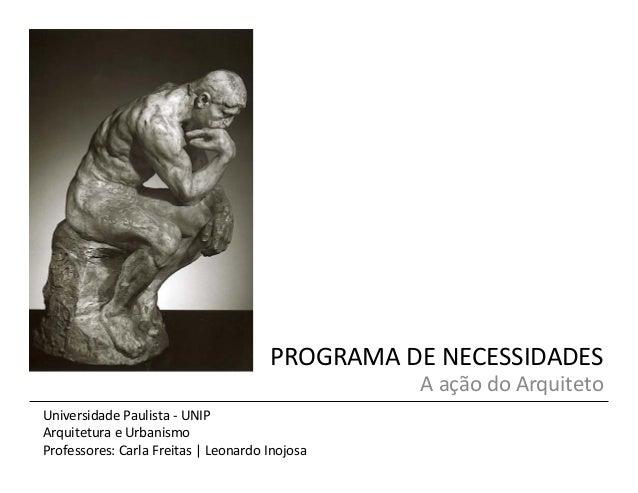 PROGRAMA  DE  NECESSIDADES   A  ação  do  Arquiteto    Universidade  Paulista  -‐  UNIP   Arquitetu...