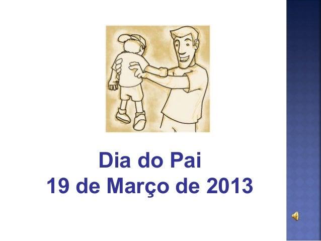 Dia do Pai19 de Março de 2013