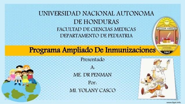 UNIVERSIDAD NACIONAL AUTONOMA DE HONDURAS FACULTAD DE CIENCIAS MEDICAS DEPARTAMENTO DE PEDIATRIA Programa Ampliado De Inmu...