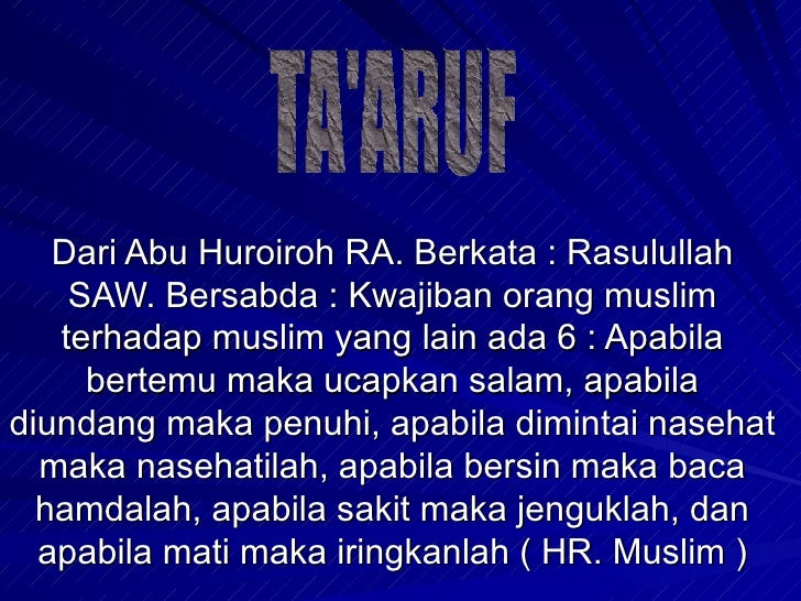 Dari Abu Huroiroh RA. Berkata : Rasulullah SAW. Bersabda : Kwajiban orang muslim terhadap muslim yang lain ada 6 : Apabila...